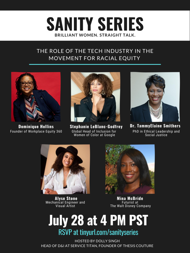 Sanity Series advertisement. Brilliant Women. Straight Talk. The Role of the Tech Industry in the Movement for Racial Equity. Photos of Dominique Hollins, Stephanie LeBlanc-Godfrey, Dr. TammyElaine Smithers, Alyse Stone and Mina McBride. July 28, 2020 at 4PM EST.